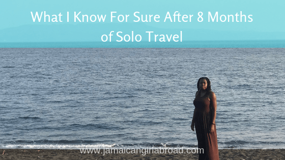 What I Know For Sure After 8 Months of Solo Travel